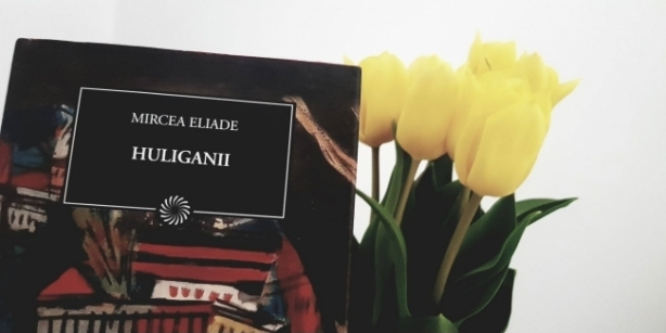 Huliganii Eliade